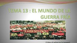 TEMA 13 : EL MUNDO DE LA GUERRA FRÍA - 4AB-IESLlanes