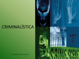 CRIMINALÍSTICA - Dr. Crosby González Montiel