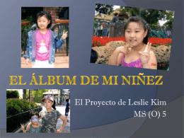 El Álbum de Mi niñez - Leslie Kim`s Eportfolio