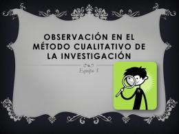Observación dentro del método cualitativo Equipo -5