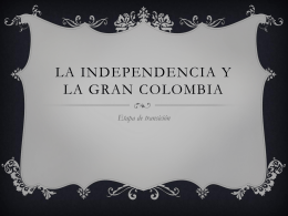 LA INDEPENDENCIA Y LA GRAN COLOMBIA