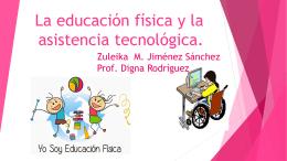 La educación física y la asistencia tecnológica.