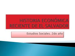 HISTORIA ECONÓMICA RECIENTE DE EL SALVADOR