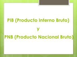 PIB (Producto Interno Bruto) y PNB (Producto Nacional Bruto)