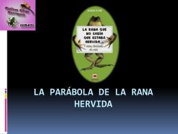 LA PARÁBOLA DE LA RANA HERVIDA