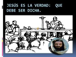 JESÚS ES LA VERDAD: que debe ser dicha.