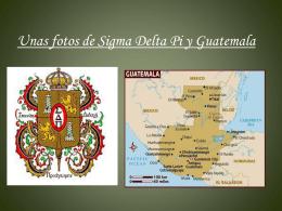 Unas fotos de Sigma Delta Pi, y Guatemala, el pais a