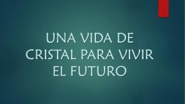 UNA VIDA DE CRISTAL PARA VIVIR EL FUTURO