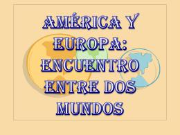 AMÉRICA Y EUROPA: ENCUENTRO ENTRE DOS MUNDOS