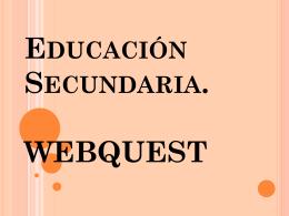 Educación Secundaria. WEBQUEST