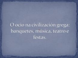 O ocio na civilización grega: banquetes, música, teatro e festas.