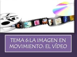 TEMA 6:LA IMAGEN EN MOVIMIENTO: EL VÍDEO