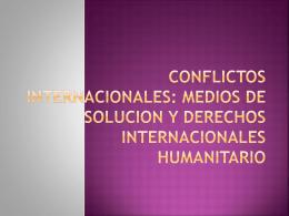 CONFLICTOS INTERNACIONALES: MEDIOS DE SOLUCION Y
