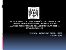 Presenta: Jacqueline Cabral Mares Agosto de 2012