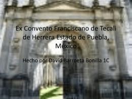 Ex Convento Franciscano de Tecali de Herrera Estado de Puebla