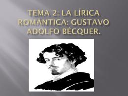 TEMA 2: LA LÍRICA ROMÁNTICA: GUSTAVO ADOLFO BÉCQUER.