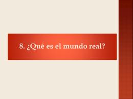 8. ¿Qué es el mundo real?