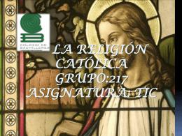 La religión católica grupo:217 asignatura:tic