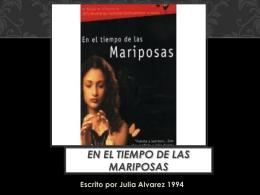 Escrito por Julia Alvarez 1994 EN EL TIEMPO DE LAS MARIPOSAS