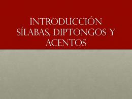 Introducción Sílabas, diptongos y acentos