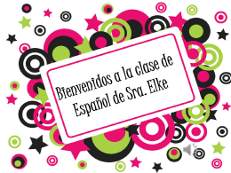 Bienvenidos a la clase de Español de Sra. Elke