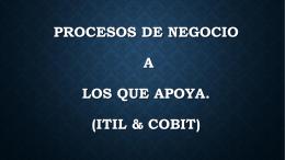 Procesos de negocio a los que apoya. (ITIL & Cobit)