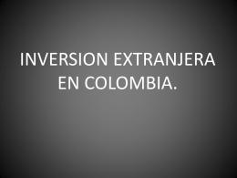 INVERCION EXTRANJERA EN COLOMBIA.