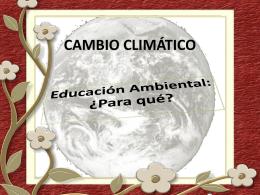 CAMBIO CLIMÁTICO Educación Ambiental: ¿Para qué?
