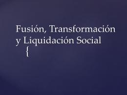 Fusión, Transformación y Liquidación Social 04