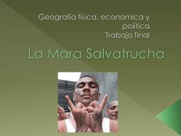 La Mara Salvatrucha - Geografia Física, Económica y Política