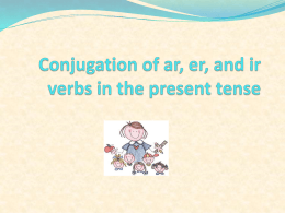 Conjugation of ar, er, and ir verbs in the present tense