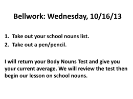 Bellwork: Wednesday, 10/16/13 Take out your school nouns list