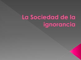 5. presentación la sociedad de la ignorancia