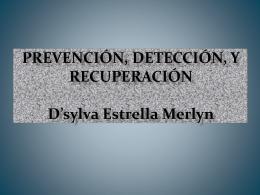 Prevención, Detección, y Recuperación D`sylva Estrella Merlyn