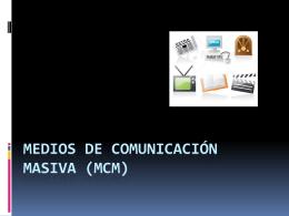 MEDIOS DE COMUNICACIÓN MASIVA (MCM)