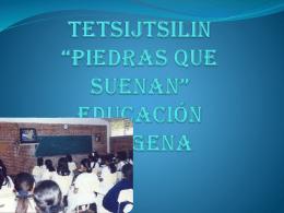 Tetsijtsilin *piedras que suenan* educación indígena