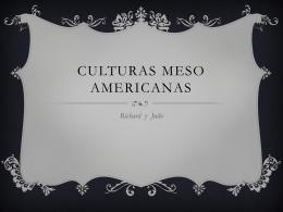 Culturas meso americanas richard y julio
