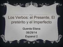 Los Verbos: el Presente, El pretérito y el Imperfecto