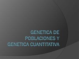 GENETICA DE POBLACIONES Y GENETICA CUANTITATIVA