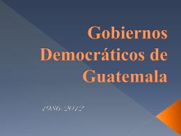 GOBIERNOS DEMOCRATICOS DE GUATEMALA
