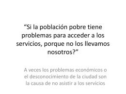 Si la población pobre tiene problemas para acceder a los servicios