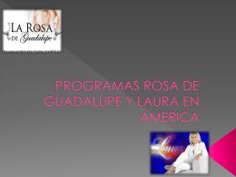PROGRAMAS ROSA DE GUADALUPE Y LAURA EN AMERICA