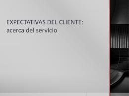 EXPECTATIVAS DEL CLIENTE: acerca del servicio
