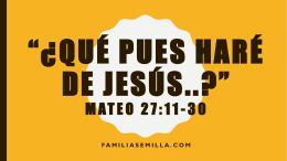 """Qué pues haré de Jesús..?"""" mateo 27:11-33"""