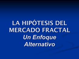 LA HIPÓTESIS DEL MERCADO FRACTAL Un Enfoque