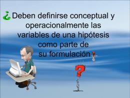 ¿ Deben definir se conceptual y operacionalmente