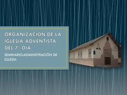 ORGANIZACIÓN DE LA IGLESIA ADVENTISTA DEL 7° DIA