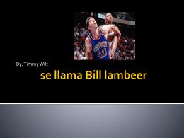 se llama Bill lambeer