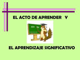 EL ACTO DE APRENDER Y EL APRENDIZAJE SIGNIFICATIVO