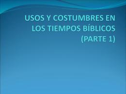 USOS Y COSTUMBRES EN LOS TIEMPOS BÍBLICOS (PARTE